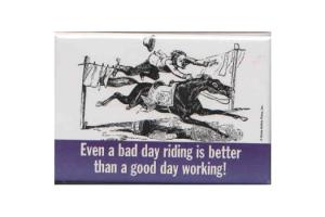 Even A Bad Day Riding Is Better Than A Good Day Working! Magnet