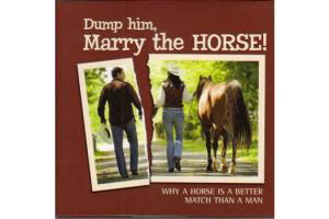 Dump Him, Marry the Horse!